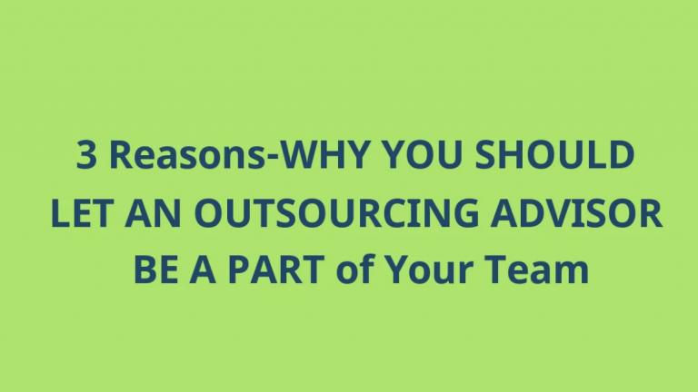 3 Reason Why You Should Let An Outsourcing Advisor Be Your Team